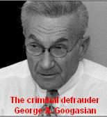 The criminal defrauder George A. Googasian